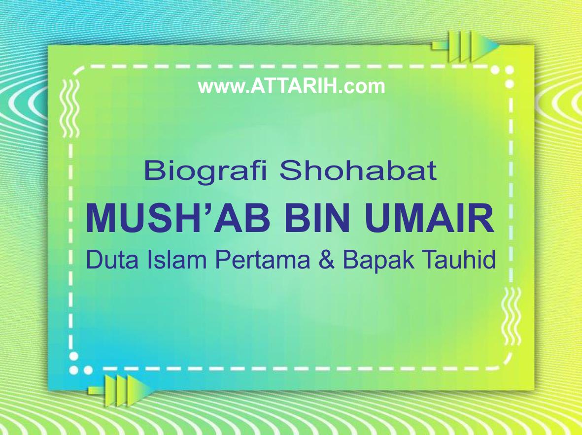 Mush'ab bin Umair Duta Islam Pertama dan Bapak Tauhid