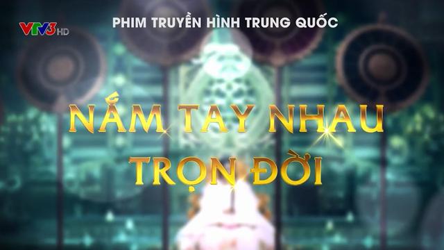 Nắm Tay Nhau Trọn Đời – Trọn Bộ Tập Cuối (Phim Trung Quốc VTV3 Thuyết Minh) – Trường Tương Thủ