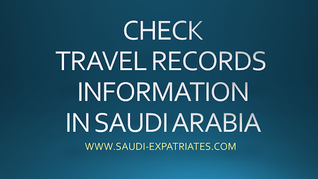 CHECK TRAVEL RECORDS INFORMATION KSA