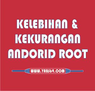 Kelebihan dan Kekurangan Android Root