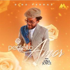 Dino Ferraz – Perfeito Amor (Feat Anna Joyce)