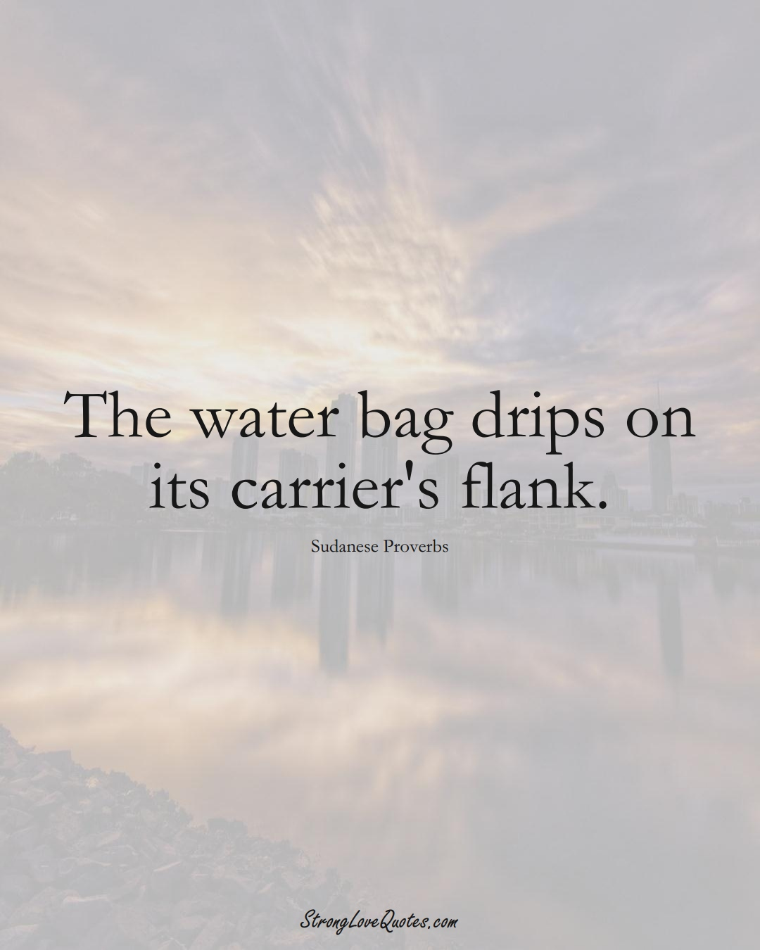 The water bag drips on its carrier's flank. (Sudanese Sayings);  #AfricanSayings