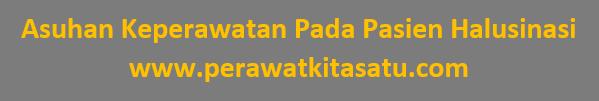 ASUHAN KEPERAWATAN PADA PASIEN HALUSINASI