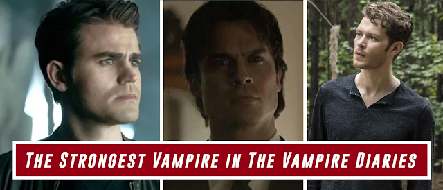 The Top 10 Strongest Vampire in The Vampire Diaries
