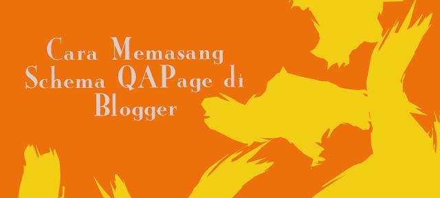 Cara Memasang Schema QAPage (Halaman Tanya Jawab) Pada Blogger