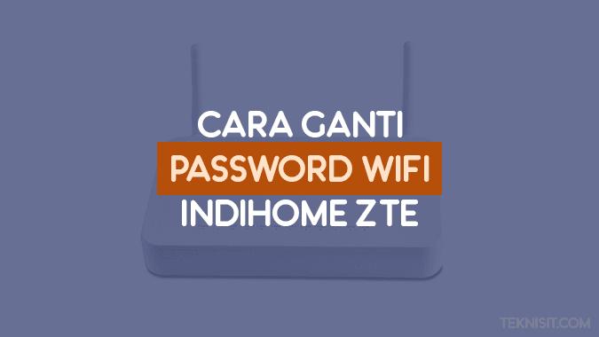 Cara ganti password WiFi IndiHome ZTE