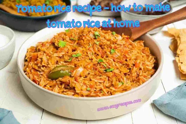 Tomato rice recipe – how to make tomato rice at home