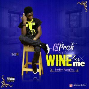 MUSIC: Lilpresh – Wyne For Me