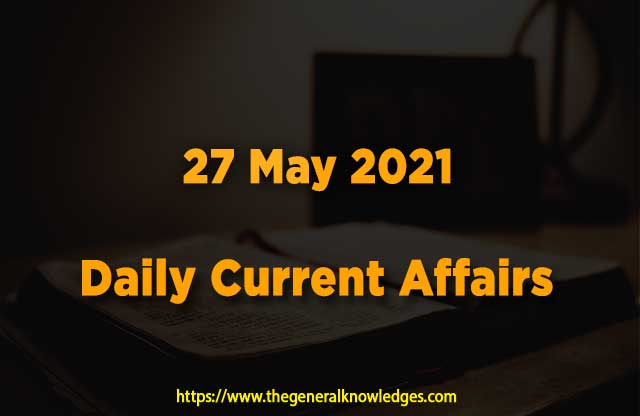 27 May 2021 Current Affairs  and Answers in Hindi