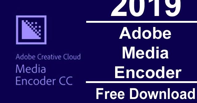 Free Media Encoder | Adobe Media Encoder Download 2019 for