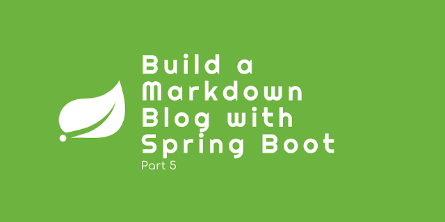 Build a Markdown-based Blog with Spring Boot - Part 5