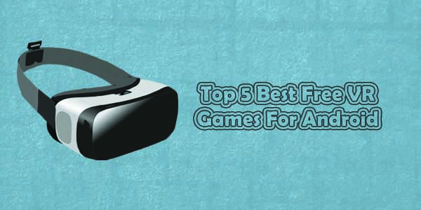 Top 5 Best Free VR Games For Android