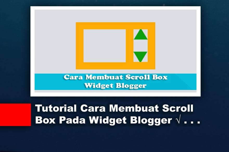 Tutorial Cara Membuat Scroll Box Pada Widget Blog