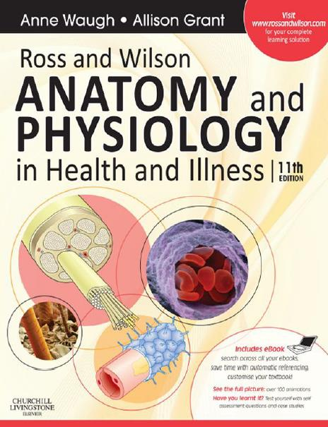Ross and Wilson ANATOMY and PHYSIOLOGY in Health and Illness. Eleventh Edition