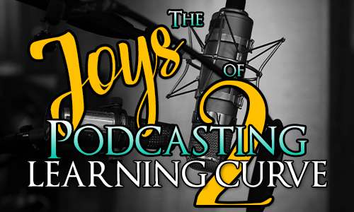 Joy of Podcasting 2 - Learning Curve
