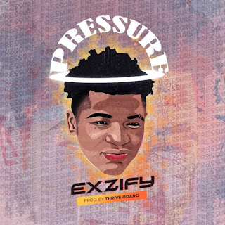 Exzify Pressure 700x700 - MUSIC - PRESSURE BY EXZIFY @9JASUPERSTAR.COM.NG