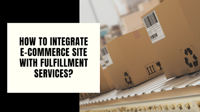 How to Integrate E-Commerce Site with Fulfillment Services?