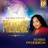 GLORY OF HIS PRESENCE (Ep) - Debbie Iweriebon