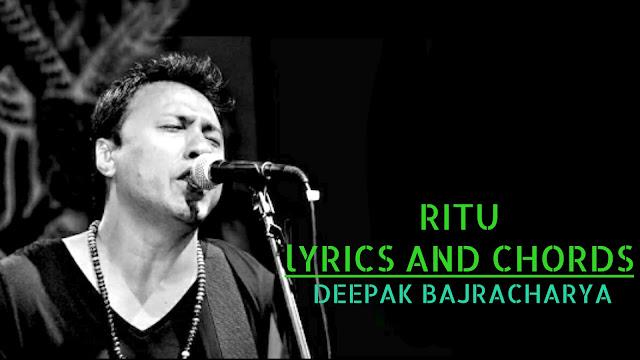 Ritu Lyrics and Guitar Chords - Deepak Bajracharya