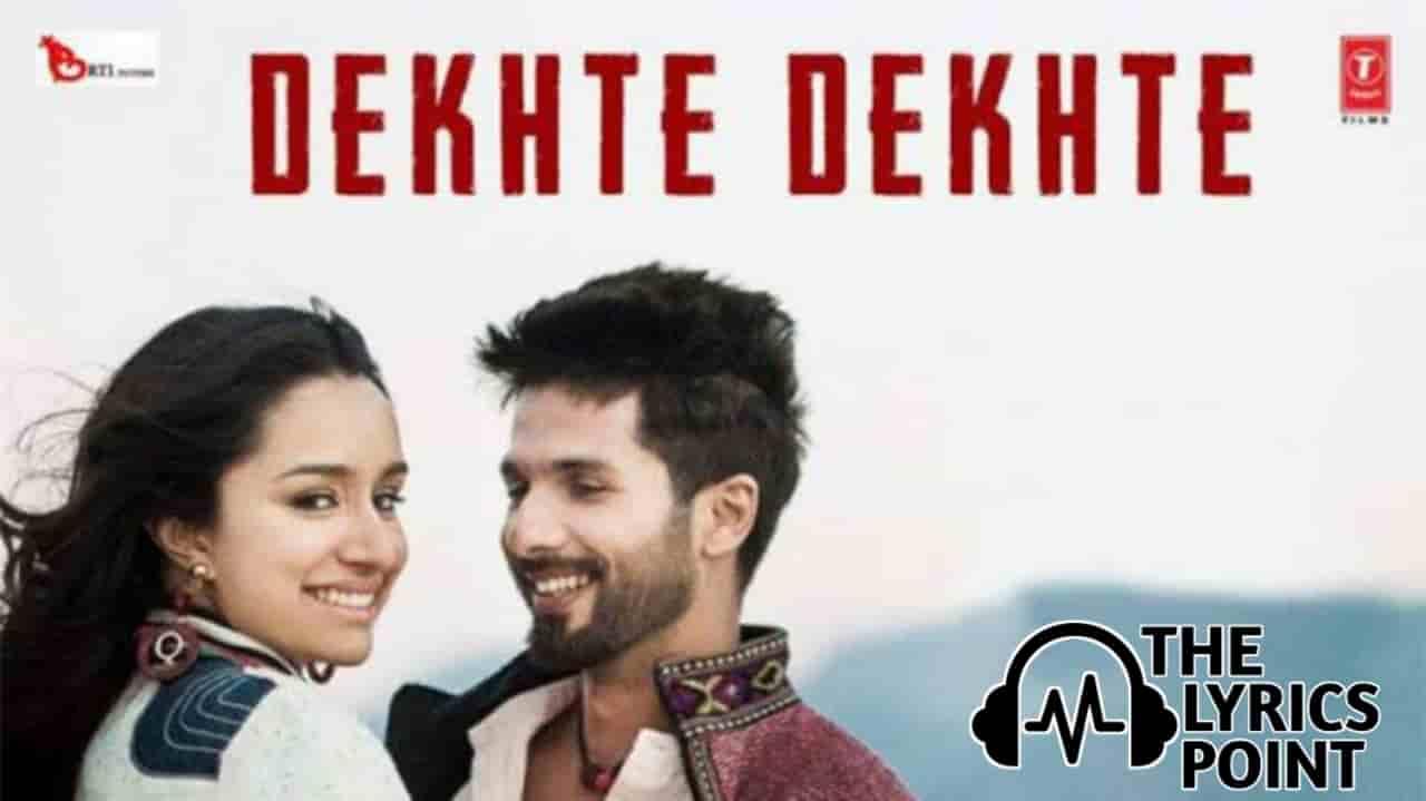 Dekhte Dekhte Lyrics