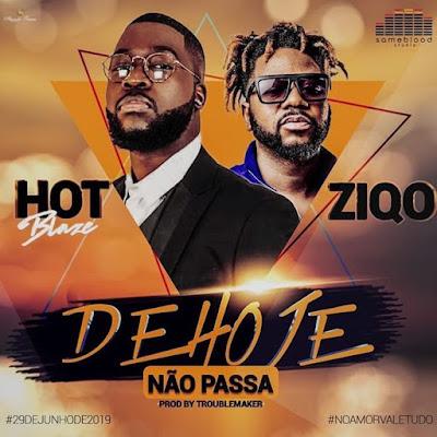 Hot Blaze feat. Ziqo - De Hoje Não Passa (Afro Pop) 2019 | Download Mp3
