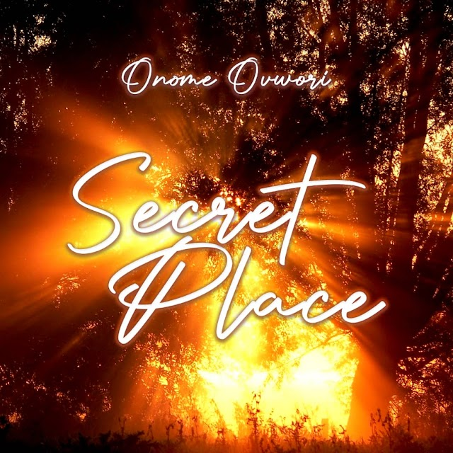 [Music + Video] Secret Place - Onome Ovwori