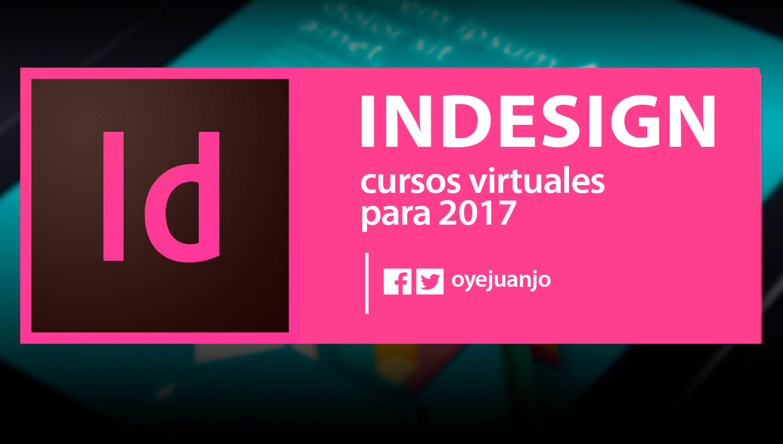 8 cursos virtuales para dominar Indesign | Oye Juanjo!