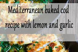 # Recipe    Mediterranean baked cod recipe with lemon and garlic