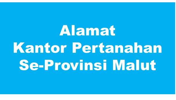 Alamat Kantor Pertanahan Kabupaten Dan Kota Se-Provinsi Maluku Utara