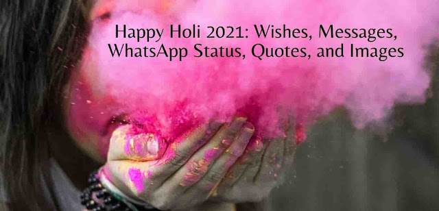Happy Holi 2021 Wishes, Messages, WhatsApp Status, Quotes, and Images