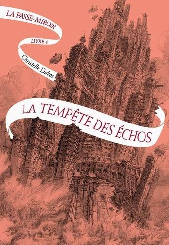 La Passe-Miroir livre 4: La tempête des échos / Christelle Dabos