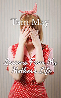 Lessons From My Mother's Life - a collection of post-WWII women's fiction stories by Tam May