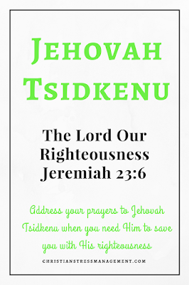 Jehovah Tsidkenu is from Jeremiah 23:6 and it means The Lord Our Righteousness