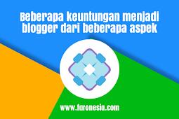 Beberapa keuntungan menjadi blogger dari beberapa aspek