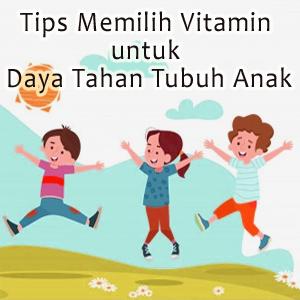 Tips Memilih Vitamin untuk Daya Tahan Tubuh Anak