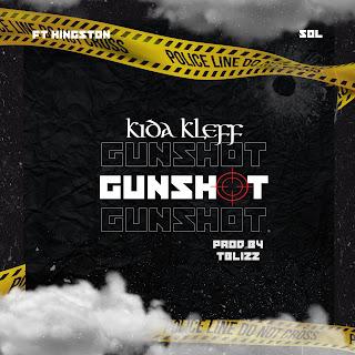 """[MUSIC] Kida Kleff Ft Kingston – """"Gunshot"""" Prod By Tblizz"""