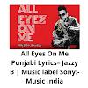 All Eyes On Me Punjabi Lyrics– Jazzy B | Music label Sony:- Music India