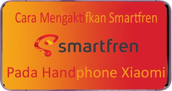 Cara Mengaktifkan Smartfren di Xiaomi