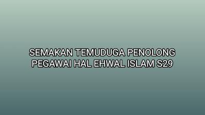 Semakan Temuduga Penolong Pegawai Hal Ehwal Islam S29 2020