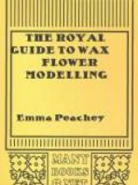 The Royal Guide to Wax Flower Modelling