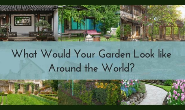 Gardens: How Do They Look Around the World?