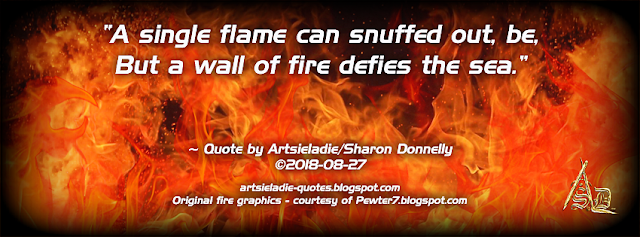 Wall Of Fire quote by/copyrighted to Artsieladie