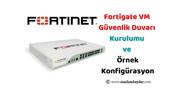Fortigate VM Güvenlik Duvarı Kurulumu ve Örnek Konfigürasyon