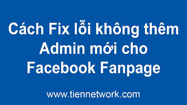 Cách Fix lỗi Không thêm admin mới cho Facebook Fanpage 2020