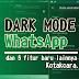 Dark Mode dan Inilah 5 Fitur Baru lain Whatsapp