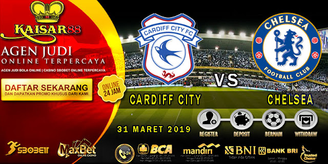 PREDIKSI BOLA TERPERCAYA CARDIFF CITY VS CHELSEA 31 MARET 2019