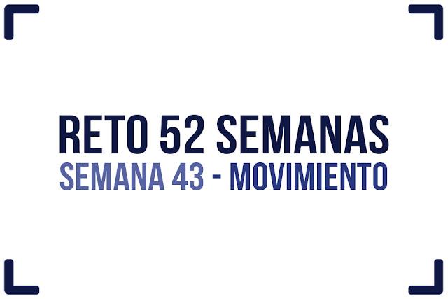Reto 52 semanas - semana 43  - Movimiento