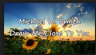 LYRICS: Draw Me Close To You - Michael W. SmithLYRICS: Draw Me Close To You - Michael W. Smith