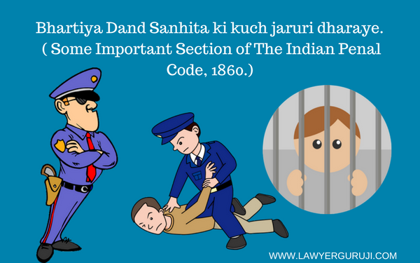 Bhartiya Dand Sanhita ki kuch jaruri dharaye. ( Some Important Section of The Indian Penal Code, 1860.)