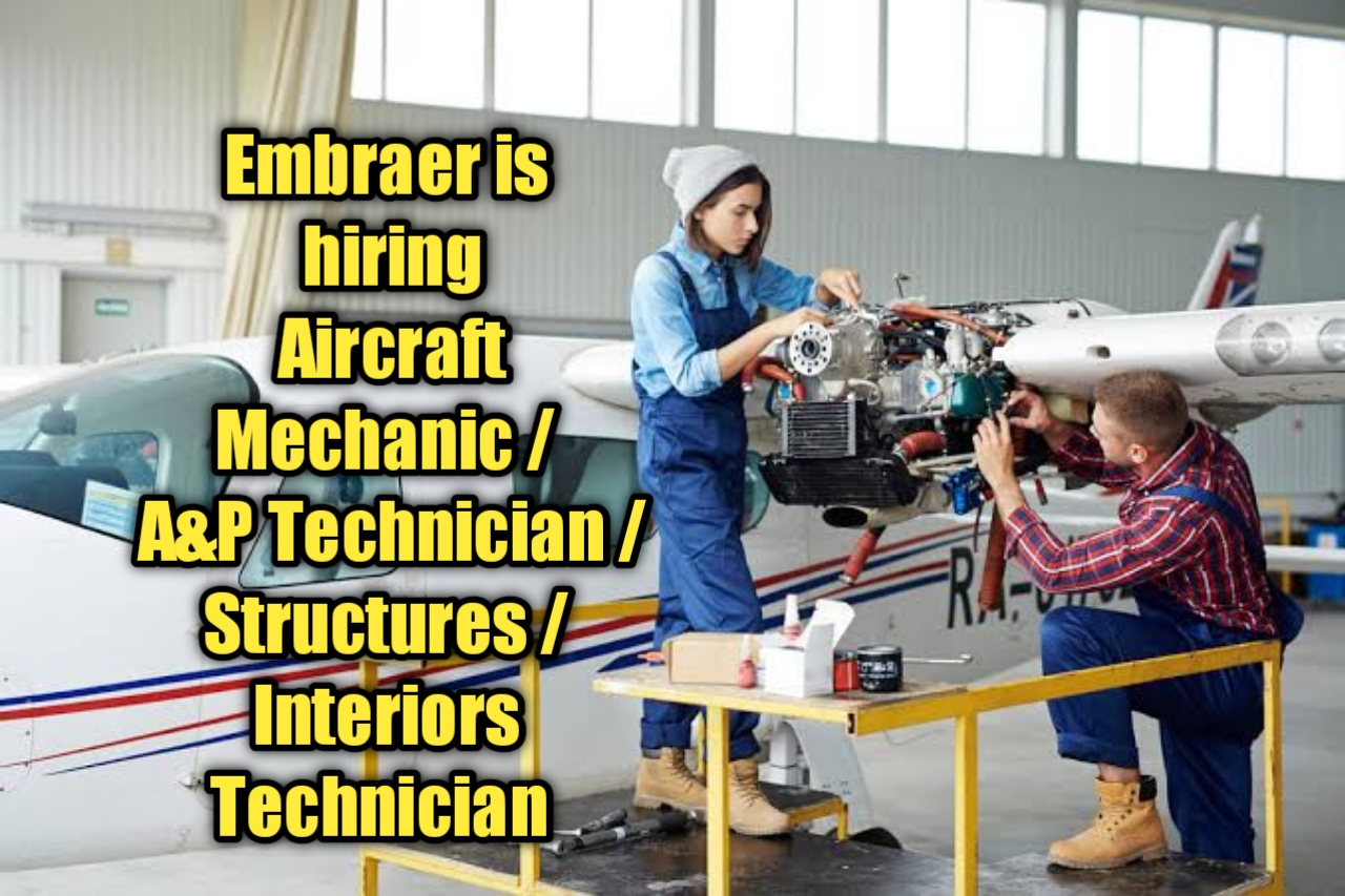 Embraer is hiring Aircraft Mechanic / A&P Technician / Structures / Interiors Technician    Latest Job Opening    Apply Now